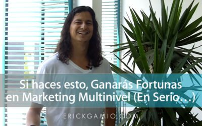 Si haces esto, Ganarás Fortunas en Marketing Multinivel (En Serio…)