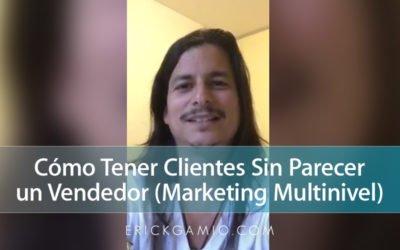 Cómo Tener Clientes Sin Parecer un Vendedor (Marketing Multinivel)