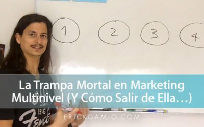 La Trampa Mortal en Marketing Multinivel (Y Cómo Salir de Ella…)