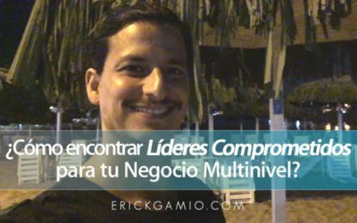 ¿Cómo encontrar Líderes Comprometidos para tu Negocio Multinivel?