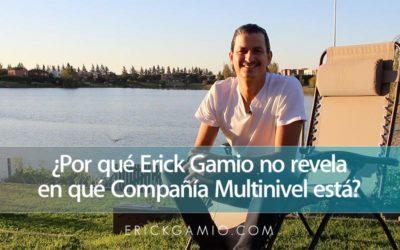 ¿Por qué Erick Gamio no revela en qué Compañía Multinivel está?