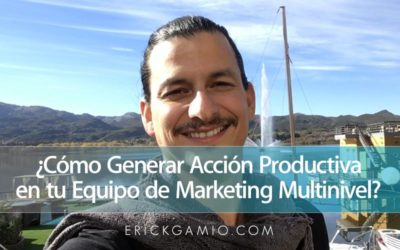 ¿Cómo Generar Acción Productiva en tu Equipo de Marketing Multinivel?