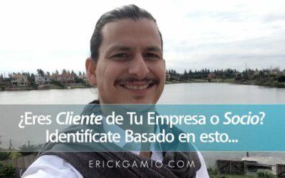 ¿Eres Cliente de Tu Empresa o Socio? Identifícate Basado en esto…