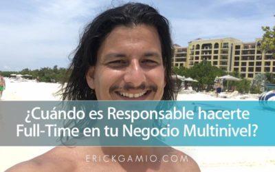 ¿Cuándo es Responsable hacerte Full-Time en tu Negocio Multinivel?