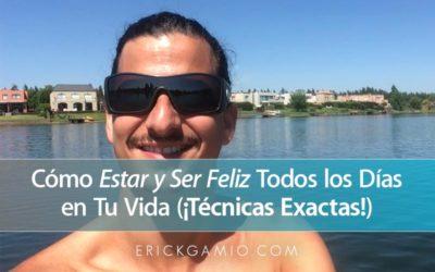 ¿Cómo Estar Feliz Durante Todo el Día, Todos los Días? (¡Técnicas Exactas!)