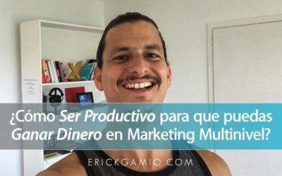 ¿Cómo Ser Productivo para que Puedas Ganar Dinero en Marketing Multinivel?