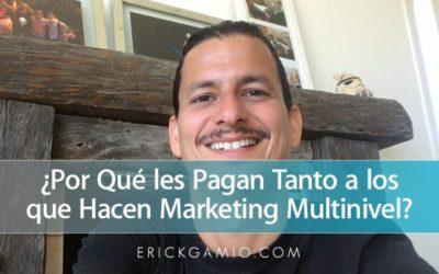 ¿Por Qué les Pagan Tanto a los que Hacen Marketing Multinivel?