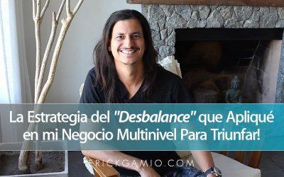 """La Estrategia del """"Desbalance"""" que Apliqué en mi Negocio Multinivel Para Triunfar!"""