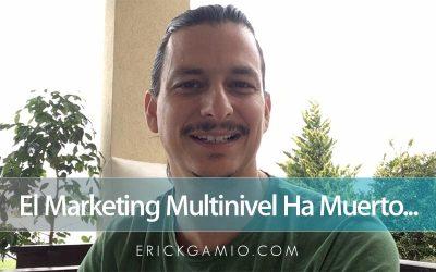 El Marketing Multinivel Ha Muerto…