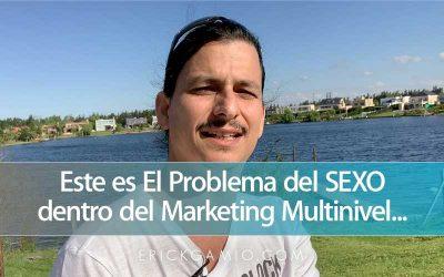 Este es El Problema del SEXO dentro del Marketing Multinivel…