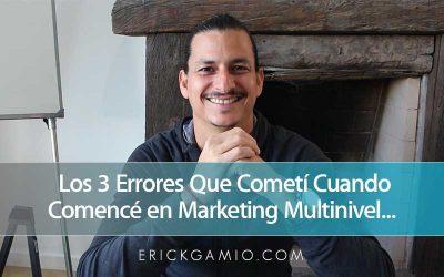Los 3 Errores Que Cometí Cuando Comencé en Marketing Multinivel…