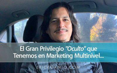 El Gran Privilegio «Oculto» que Tenemos en Marketing Multinivel…