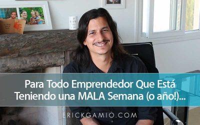 Para Todo Emprendedor Que Está Teniendo una MALA Semana (o año!)…