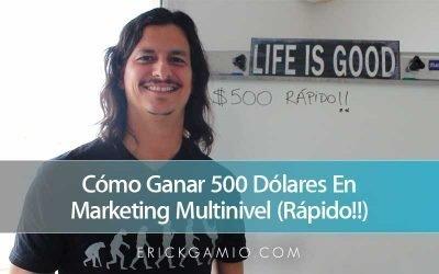 Cómo Ganar 500 Dólares En Marketing Multinivel (Rápido!!)