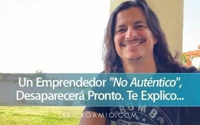 Un Emprendedor «No Auténtico», Desaparecerá Pronto. Te Explico…