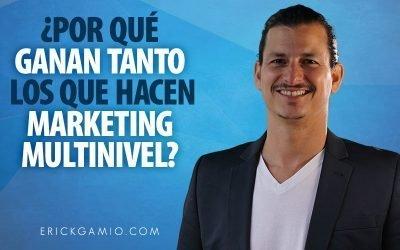 ¿Por Qué Ganan Tanto los Que Hacen Marketing Multinivel?