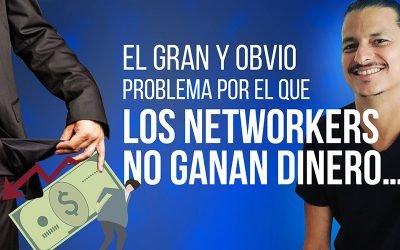 El Gran y Obvio Problema por el que los Networkers No Ganan Dinero Hoy en Día