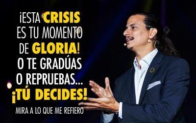 En Esta Crisis o Te Gradúas o Repruebas – TU DECIDES!