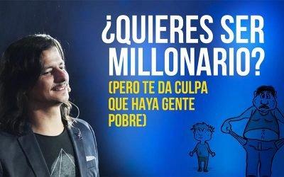 ¿Quieres Ser Millonario? (Pero te da culpa que haya gente pobre…)
