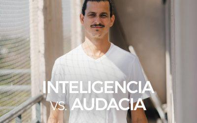 Inteligencia vs. Audacia: La diferencia te hará sentir mejor…
